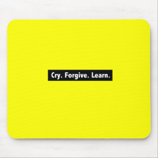 Cry. Forgive. Learn. Mouse Pad