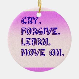CRY FORGIVE LEARN MOVE ON MOTIVATIONAL QUOTES ADVI CERAMIC ORNAMENT