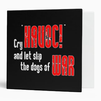 "Cry ""Havoc!"" and Let Slip the Dogs of War 3 Ring Binder"