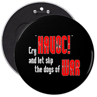 "Cry ""Havoc!"" and Let Slip the Dogs of War 6 Inch Round Button"