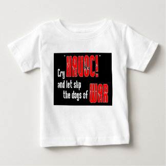 """Cry """"Havoc!"""" and Let Slip the Dogs of War Baby T-Shirt"""