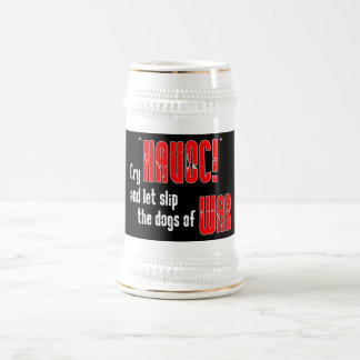 """Cry """"Havoc!"""" and Let Slip the Dogs of War Beer Stein"""