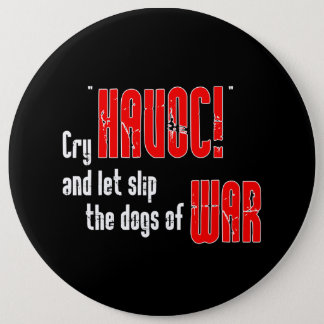 """Cry """"Havoc!"""" and Let Slip the Dogs of War Button"""