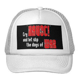 Cry Havoc and Let Slip the Dogs of War Trucker Hat