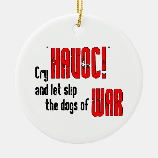 """Cry """"Havoc!"""" and Let Slip the Dogs of War Double-Sided Ceramic Round Christmas Ornament"""