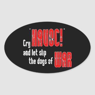 "Cry ""Havoc!"" and Let Slip the Dogs of War Oval Sticker"