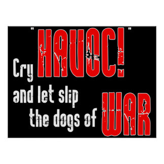 "Cry ""Havoc!"" and Let Slip the Dogs of War Poster"