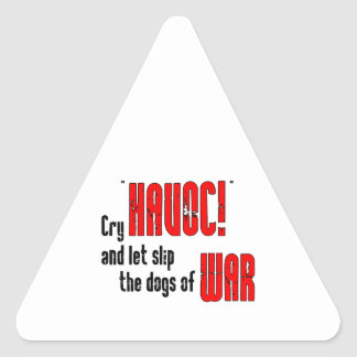 """Cry """"Havoc!"""" and Let Slip the Dogs of War Triangle Sticker"""