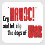 "Cry ""Havoc!"" and Let Slip the Dogs of War Stickers"