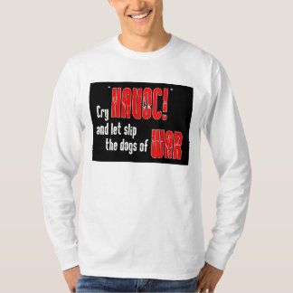 """Cry """"Havoc!"""" and Let Slip the Dogs of War T-Shirt"""