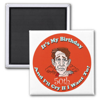 Cry If I Want 50th Birthday Gifts 2 Inch Square Magnet