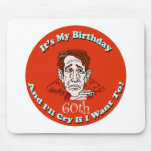 Cry If I Want 60th Birthday Gifts Mousepad