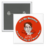 Cry If I Want 60th Birthday Gifts Pin