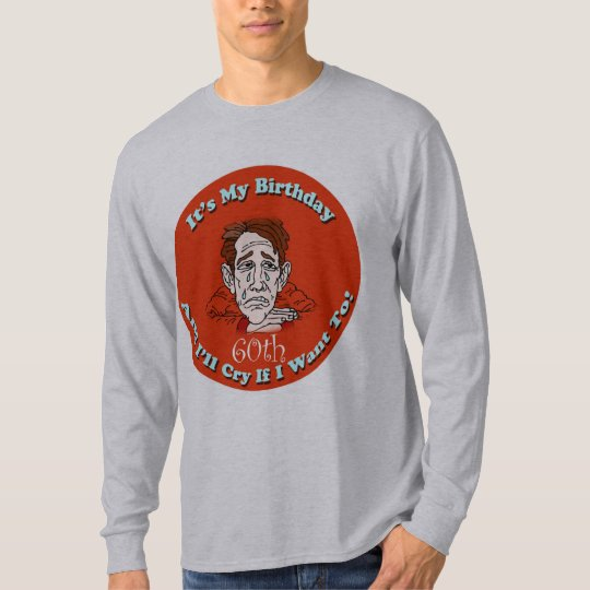 Cry If I Want 60th Birthday Gifts T-Shirt