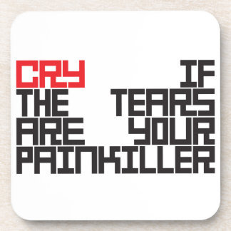 cry if the tears tears are your painkiller coaster