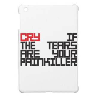 cry if the tears tears are your painkiller iPad mini cover