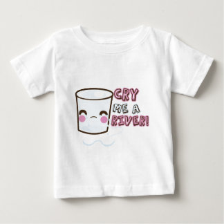 Cry Me A River! Milk Baby T-Shirt