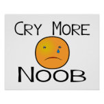 Cry More Noob Poster
