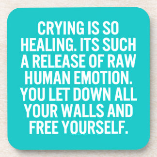 crying is so healing release raw human emotion let beverage coaster