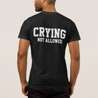 Crying Not Allowed T-Shirt