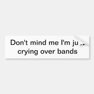 crying over bands car bumper sticker