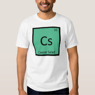 Cs - Caesar Salad Chemistry Periodic Table Symbol T-shirt
