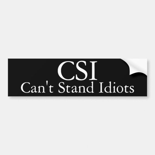 CSI Can't Stand Idiots Funny Bumper Sticker