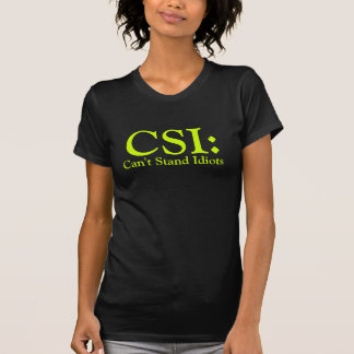 CSI Can't Stand Idiots Ladie's Black Shirt