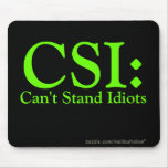 CSI: Can't Stand Idiots Mouse Pad