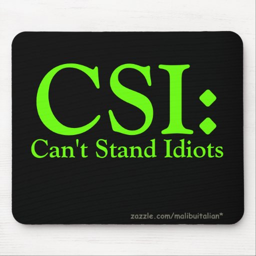 CSI: Can't Stand Idiots Mouse Mats