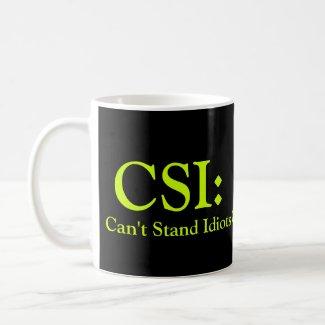 CSI: Can't Stand Idiots mug