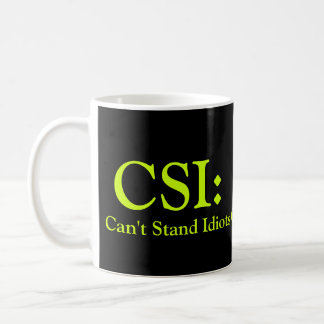 CSI: Can't Stand Idiots Mugs