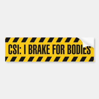 CSI: I Brake for Bodies Bumper Sticker