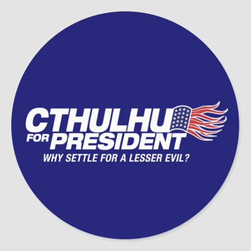 cthulhu for president - why settle for a lesser ev classic round sticker
