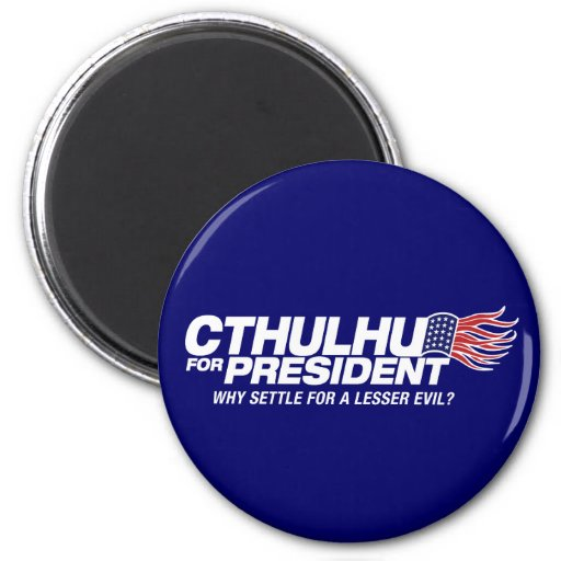 cthulhu for president - why settle for a lesser ev magnets