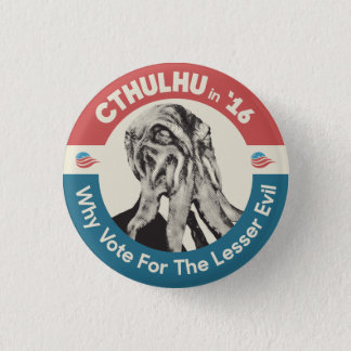 Cthulhu in '16 Why Vote For The Lesser Evil Button