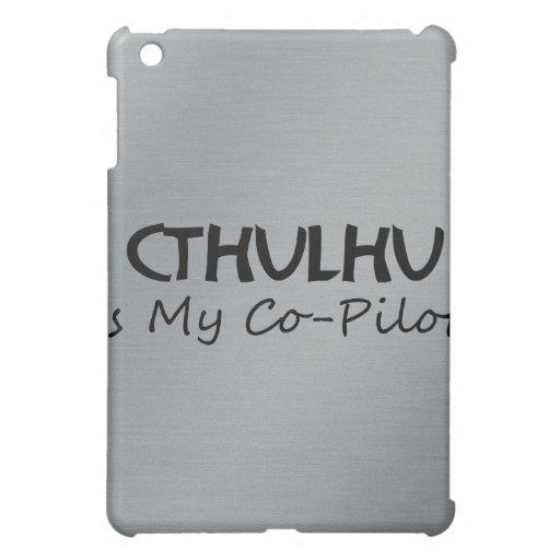 Cthulhu Is My Co-Pilot iPad Mini Covers