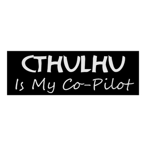 Cthulhu Is My Co-Pilot Print