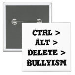Ctrl > Alt > Delete > Bullyism - Anti Bully Pin