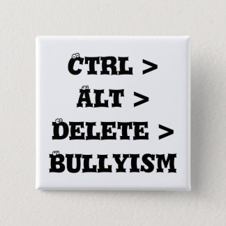 Ctrl > Alt > Delete > Bullyism - Anti Bully Pinback Button