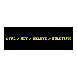 Ctrl > Alt > Delete > Bullyism - Anti Bully Poster