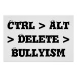 Ctrl > Alt > Delete > Bullyism - Anti Bully Print