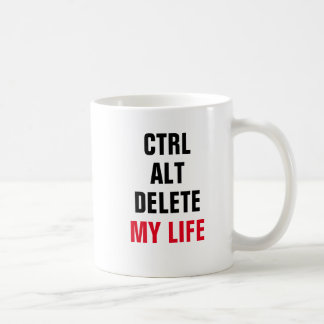 CTRL ALT DELETE MY LIFE COFFEE MUG