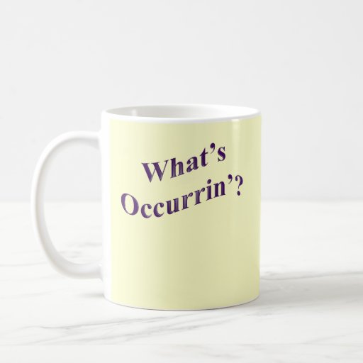 Cuál es Occurrin'? Taza De Café