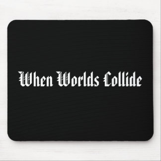 Cuando chocan los mundos Mousepad