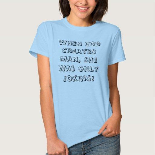 ¡Cuando dios creó al hombre, ella bromeaba Remera