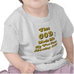 Cuando dios me hizo él acaba de mostrar apagado camisetas