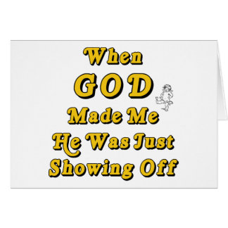 Cuando dios me hizo él acaba de mostrar apagado tarjeta de felicitación