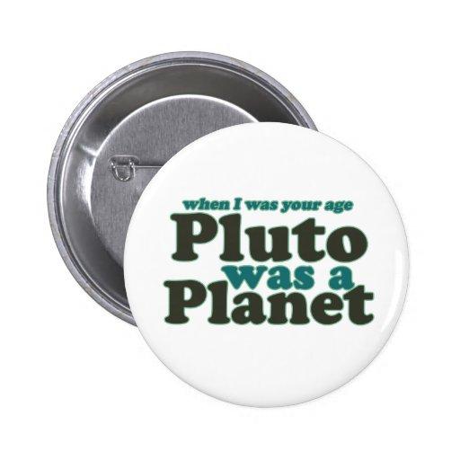 Cuando era su edad Plutón era un planeta Pin Redondo De 2 Pulgadas