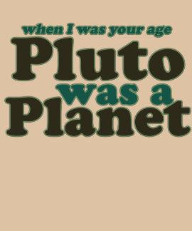 Cuando era su edad Plutón era un planeta Camisetas